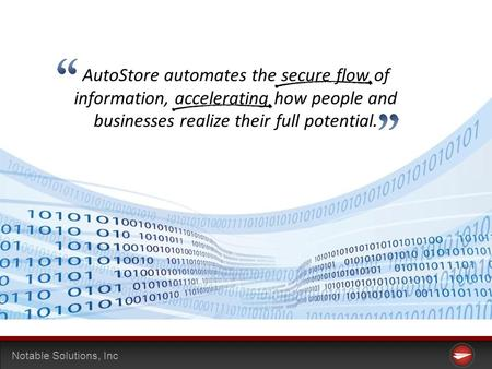 Notable Solutions, Inc AutoStore automates the secure flow of information, accelerating how people and businesses realize their full potential.
