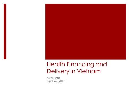 Health Financing and Delivery in Vietnam Kevin Arts April 25, 2012.