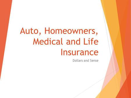 Auto, Homeowners, Medical and Life Insurance Dollars and Sense.