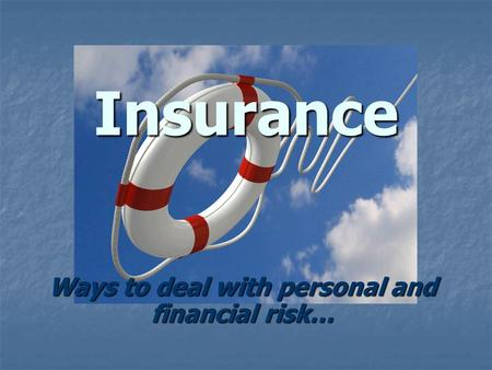 Insurance Ways to deal with personal and financial risk…
