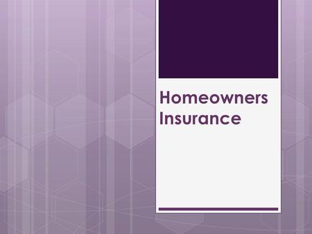 Homeowners Insurance. A binding, legal contract between the policyholder and the insurance company to protect their home and belongings if they are damaged,