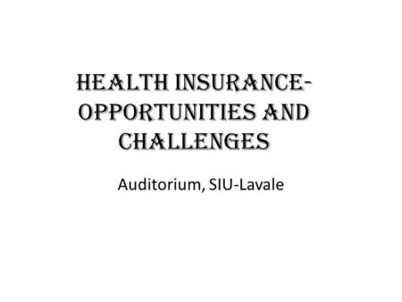 Health Insurance- Opportunities and Challenges Auditorium, SIU-Lavale.