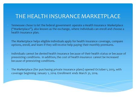 THE HEALTH INSURANCE MARKETPLACE Tennessee chose to let the federal government operate a Health Insurance Marketplace (Marketplace), also known as the.
