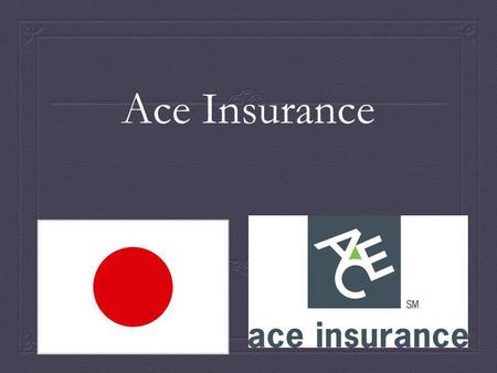 Ace Insurance. Founded in 1985, by 34 founding sponsors to provide hard-to-find excess liability and directors and officers coverage. Started internationally.
