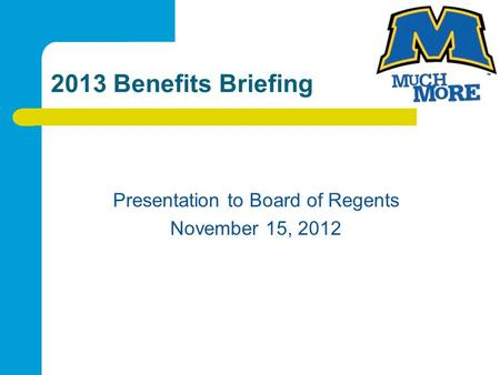 2013 Benefits Briefing Presentation to Board of Regents November 15, 2012.