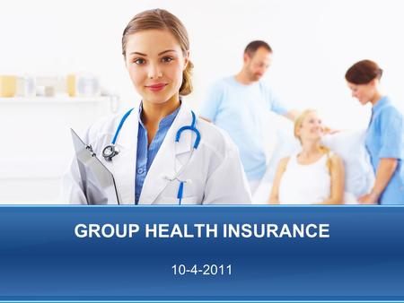 GROUP HEALTH INSURANCE 10-4-2011. DO NOW… Emily participates in her companys group medical insurance plan. The annual cost of Emilys plan is $2,500 per.