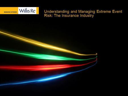 Understanding and Managing Extreme Event Risk: The Insurance Industry.