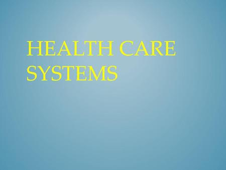 HEALTH CARE SYSTEMS. Different Health Care Systems – Private health care facilities – Government agencies – Voluntary or nonprofit agencies HEALTH CARE.