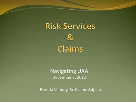 Brenda Vannoy, Sr. Claims Adjuster Navigating UAA December 3, 2012.