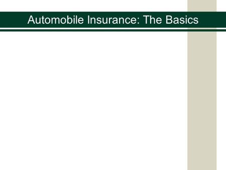 Automobile Insurance: The Basics. What is the likelihood you will be in an automobile accident? There are more than 12 million motor vehicle accidents.