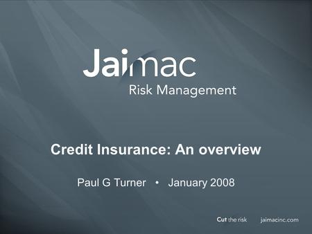 Credit Insurance: An overview Paul G Turner January 2008.