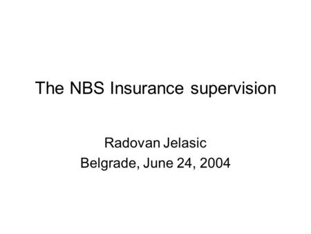 The NBS Insurance supervision Radovan Jelasic Belgrade, June 24, 2004.