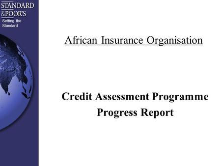 Setting the Standard African Insurance Organisation Credit Assessment Programme Progress Report.