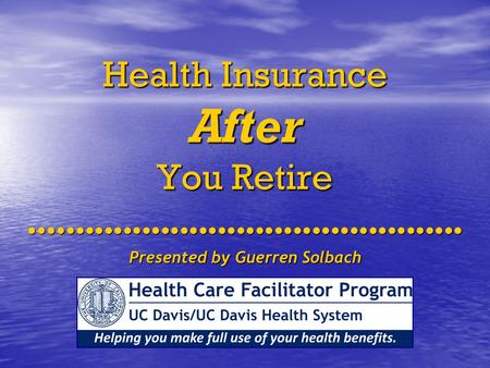 Health Insurance After You Retire Presented by Guerren Solbach.