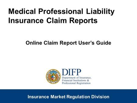 1 SLIDE Insurance Company Regulation Division Insurance Market Regulation Division Medical Professional Liability Insurance Claim Reports Online Claim.