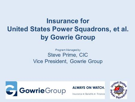 Insurance for United States Power Squadrons, et al. by Gowrie Group Program Managed by Steve Prime, CIC Vice President, Gowrie Group.