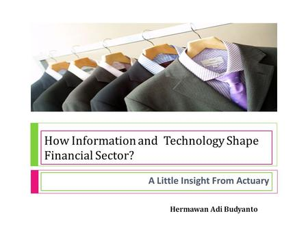 How Information and Technology Shape Financial Sector? A Little Insight From Actuary Hermawan Adi Budyanto.