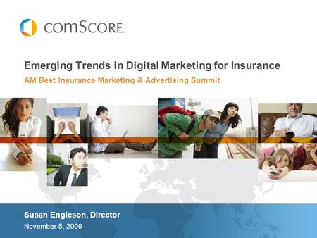 AM Best Insurance Marketing & Advertising Summit Emerging Trends in Digital Marketing for Insurance Susan Engleson, Director November 5, 2009.