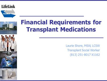 Financial Requirements for Transplant Medications Laurie Shore, MSW, LCSW Transplant Social Worker (813) 251-8017 X1162.