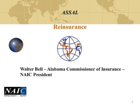 1 ASSAL Reinsurance Walter Bell – Alabama Commissioner of Insurance – NAIC President.
