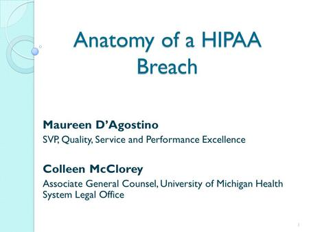 Anatomy of a HIPAA Breach Maureen DAgostino SVP, Quality, Service and Performance Excellence Colleen McClorey Associate General Counsel, University of.