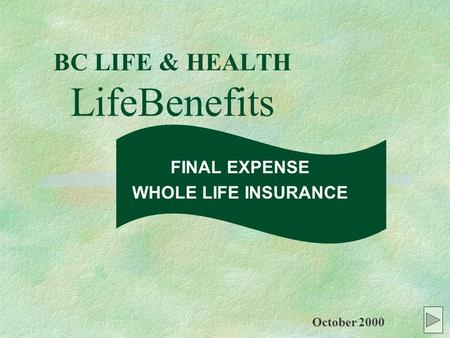 BC LIFE & HEALTH LifeBenefits FINAL EXPENSE WHOLE LIFE INSURANCE October 2000.