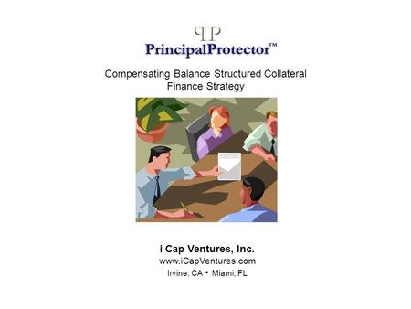Compensating Balance Structured Collateral Finance Strategy i Cap Ventures, Inc. www.iCapVentures.com Irvine, CA Miami, FL.