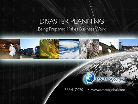 Why Plan Ahead? Limit Susceptibility Limit Risk Contain Material Loss Contain Human Impact Limit Down-Time Ensure Longevity FEMA Fact: 80% of businesses.