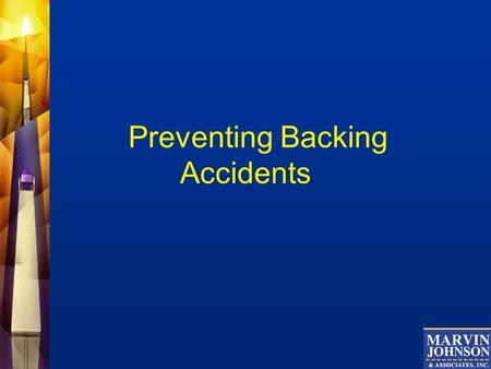 Preventing Backing Accidents. Did You Know? Backing accidents account for 1 out of 3 collisions In reality even more since many are never reported!