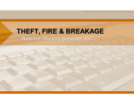 THEFT, FIRE & BREAKAGE National Student Services, Inc.