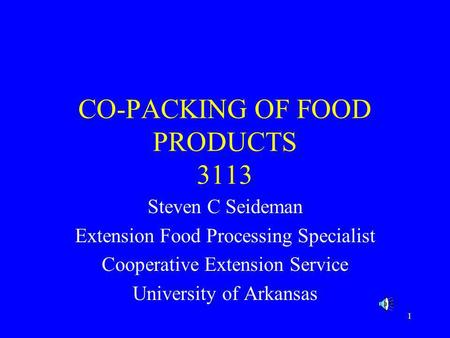 1 CO-PACKING OF FOOD PRODUCTS 3113 Steven C Seideman Extension Food Processing Specialist Cooperative Extension Service University of Arkansas.