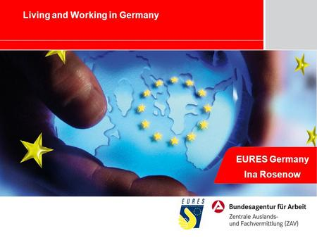 Marketing – Chancen und Herausforderungen für die BA EURES Germany Ina Rosenow Living and Working in Germany.