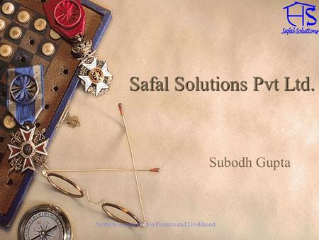 Systems Automation in Finance and Livelihood Safal Solutions Pvt Ltd. Subodh Gupta.