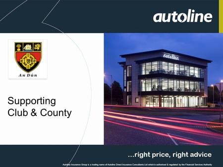 …right price, right advice Autoline Insurance Group is a trading name of Autoline Direct Insurance Consultants Ltd which is authorised & regulated by the.