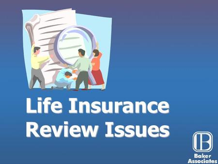 Life Insurance Review Issues. Factors That Cause Life Insurance Policies to Be Reviewed 2.