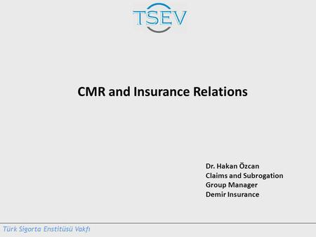 Dr. Hakan Özcan Claims and Subrogation Group Manager Demir Insurance CMR and Insurance Relations.