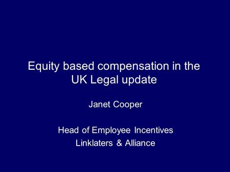 Equity based compensation in the UK Legal update Janet Cooper Head of Employee Incentives Linklaters & Alliance.