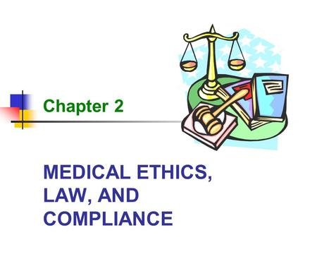 MEDICAL ETHICS, LAW, AND COMPLIANCE Chapter 2. 2 Medical Ethics, Law, and Compliance Learning Objectives Define medical ethics, bioethics, and etiquette.