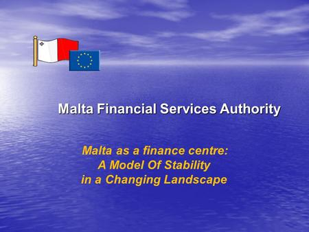 Malta Financial Services Authority Malta as a finance centre: A Model Of Stability in a Changing Landscape.