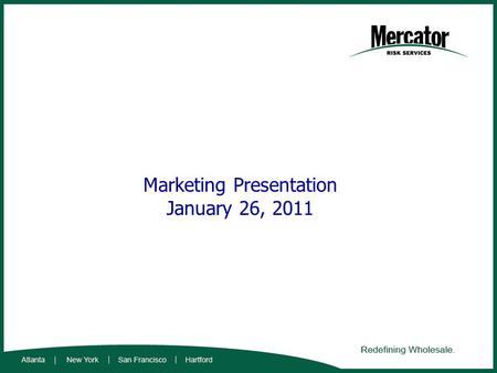 Marketing Presentation January 26, 2011. Background Mercator Risk Services is an independent wholesale insurance brokerage firm formed in 2005. It is.