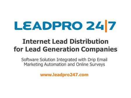 Internet Lead Distribution for Lead Generation Companies Software Solution Integrated with Drip Email Marketing Automation and Online Surveys www.leadpro247.com.