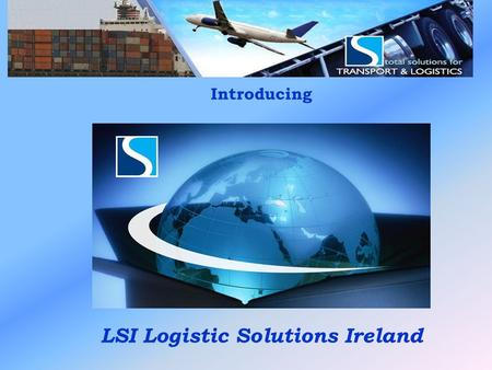 LSI Logistic Solutions Ireland Introducing LSI Logistic Solutions Ireland.