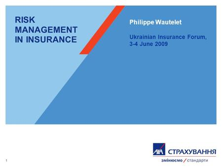 1 RISK MANAGEMENT IN INSURANCE Philippe Wautelet Ukrainian Insurance Forum, 3-4 June 2009.