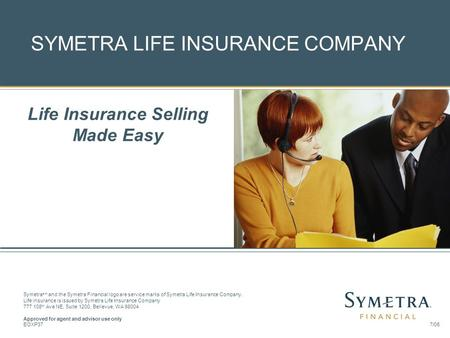 Presented by Symetra Life Insurance Company Redmond, Washington Symetra sm and the Symetra Financial logo are service marks of Symetra Life Insurance Company.