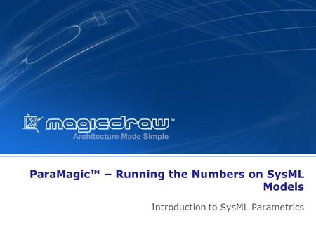 ParaMagic – Running the Numbers on SysML Models Introduction to SysML Parametrics.