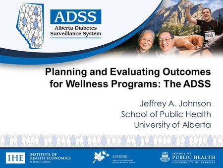 Planning and Evaluating Outcomes for Wellness Programs: The ADSS Jeffrey A. Johnson School of Public Health University of Alberta.