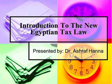 Introduction To The New Egyptian Tax Law Presented by: Dr. Ashraf Hanna.