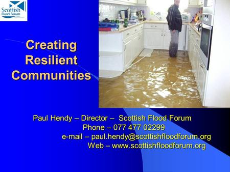 Paul Hendy – Director – Scottish Flood Forum Phone – 077 477 02299  – Web –  Creating.