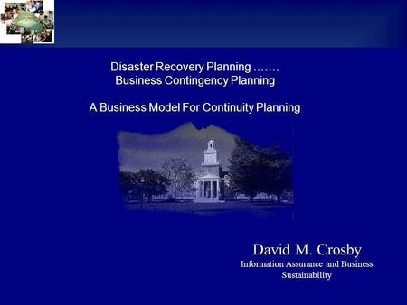 Disaster Recovery Planning ……. Business Contingency Planning A Business Model For Continuity Planning David M. Crosby Information Assurance and Business.