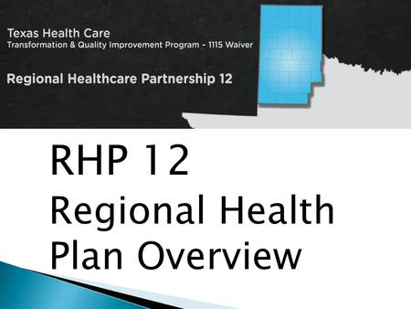 RHP 12 Regional Health Plan Overview. RHP Plan Overview CMS Initial Review 4 Phase Revision Process Updated CMS Review Status DY2 August Reporting DY2.